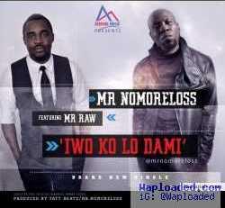 Mr Nomoreloss - Iwo Ko Lo Dami ft. Mr Raw